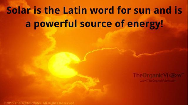Solar is from the Latin word for sun which is a powerful source of energy