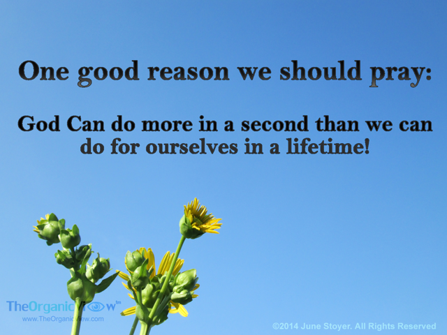 One good reason we should pray God Can do more in a second than we can do for ourselves in a lifetime