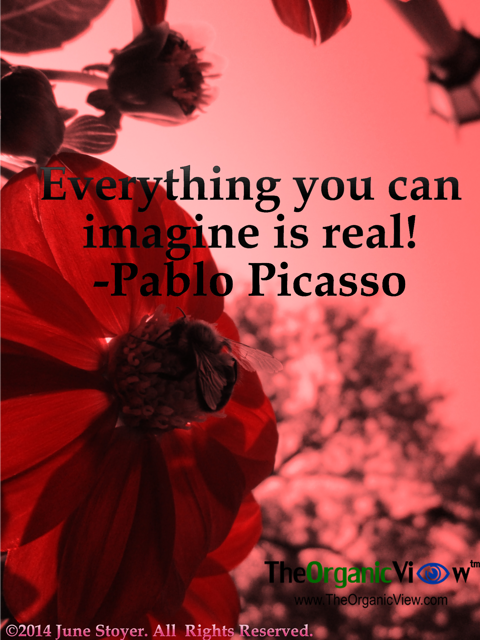 Everything you can imagine is real Pablo Picasso