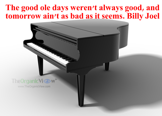 The good ole days weren't always good, and tomorrow ain't as bad as it seems. Billy Joel