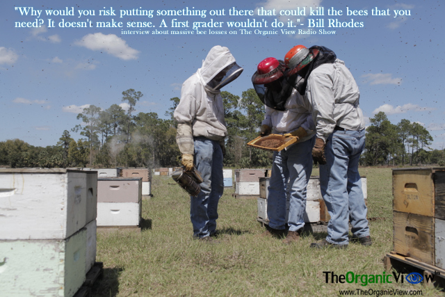 Why would you risk putting something out there that could kill the bees that you need -Bill Rhodes