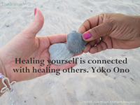 Healing yourself is connected with healing others. Yoko Ono