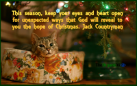 This season, keep your eyes and heart open for unexpected ways that God will reveal to you the hope of Christmas. Jack Countryman