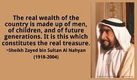 The real wealth of the country is made up of men, of children, and of future generations. Sheikh Zayed bin Sultan Al Nahyan