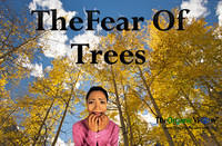 The Fear of Trees