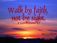 Walk by faith, not by sight 2 Corinthians 5:7