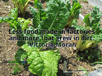 Less food made in factories and more that grew in dirt. Victoria Moran