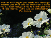 Dont be afraid to give your best to what seemingly are small jobs Dale Carnegie