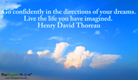 Go confidently in the directions of your dreams. Live the life you have imagined Henry David Thoreau