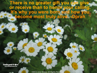 There is no greater gift you can give or receive than to honor your calling Oprah