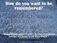 Bridget Bishop, widowed twice, a survivor of an abusive marriage, and known for her sharp tongue